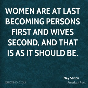 Women are at last becoming persons first and wives second, and that is as it should be.