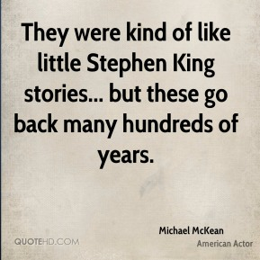 Michael McKean - They were kind of like little Stephen King stories... but these go back many hundreds of years.