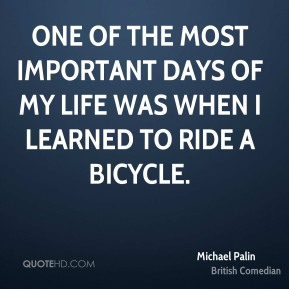 One of the most important days of my life was when I learned to ride a bicycle.