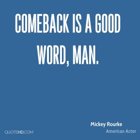 Mickey Rourke - Comeback is a good word, man.
