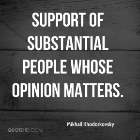 support of substantial people whose opinion matters.