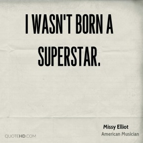 I wasn't born a superstar.