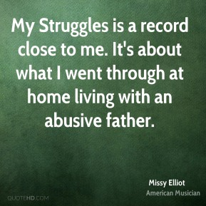 Missy Elliot - My Struggles is a record close to me. It's about what I went through at home living with an abusive father.