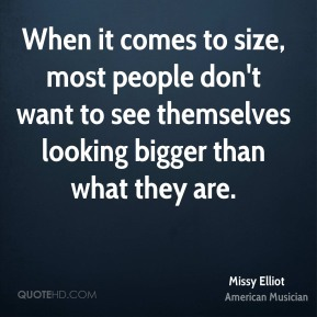 When it comes to size, most people don't want to see themselves looking bigger than what they are.