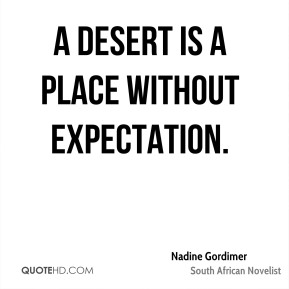 Nadine Gordimer - A desert is a place without expectation.
