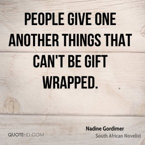 Nadine Gordimer - People give one another things that can't be gift wrapped.