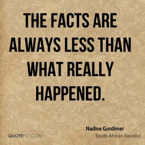 The facts are always less than what really happened.