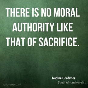 There is no moral authority like that of sacrifice.