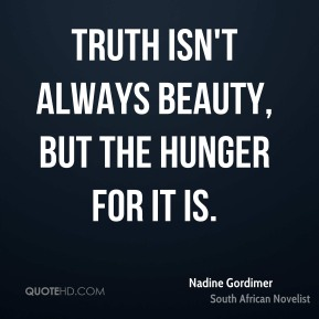 Truth isn't always beauty, but the hunger for it is.