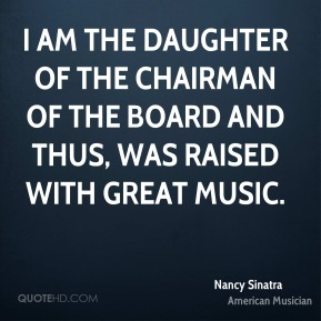 I am the daughter of the Chairman of the Board and thus, was raised with great music.