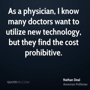 Nathan Deal - As a physician, I know many doctors want to utilize new technology, but they find the cost prohibitive.