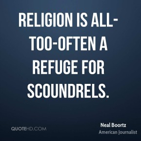 Religion is all-too-often a refuge for scoundrels.