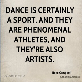 Dance is certainly a sport, and they are phenomenal athletes, and they're also artists.