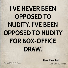 I've never been opposed to nudity. I've been opposed to nudity for box-office draw.