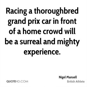 Racing a thoroughbred grand prix car in front of a home crowd will be a surreal and mighty experience.