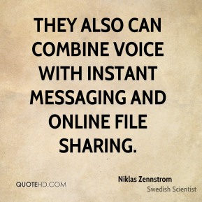Niklas Zennstrom - They also can combine voice with instant messaging and online file sharing.
