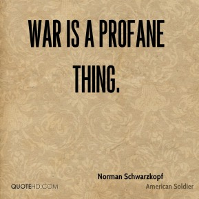 War is a profane thing.