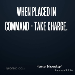 When placed in command - take charge.