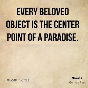 Every beloved object is the center point of a paradise.