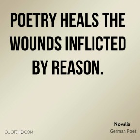 Poetry heals the wounds inflicted by reason.