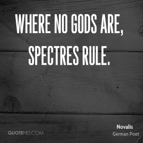 Where no gods are, spectres rule.