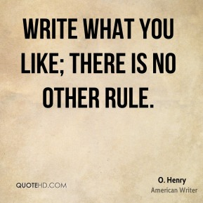 Write what you like; there is no other rule.