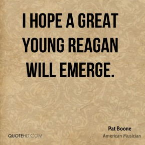 I hope a great young Reagan will emerge.
