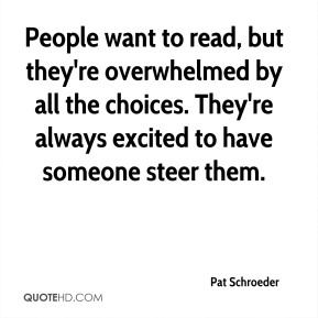 People want to read, but they're overwhelmed by all the choices. They're always excited to have someone steer them.