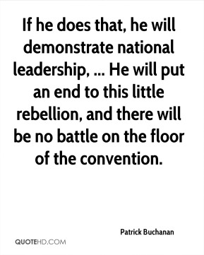 If he does that, he will demonstrate national leadership, ... He will put an end to this little rebellion, and there will be no battle on the floor of the convention.