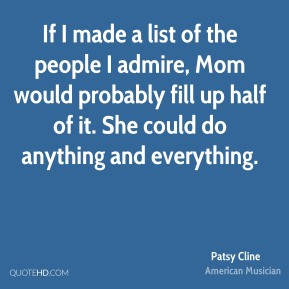 If I made a list of the people I admire, Mom would probably fill up half of it. She could do anything and everything.