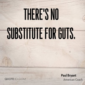 There's no substitute for guts.