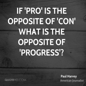 If 'pro' is the opposite of 'con' what is the opposite of 'progress'?