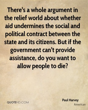 There's a whole argument in the relief world about whether aid undermines the social and political contract between the state and its citizens. But if the government can't provide assistance, do you want to allow people to die?