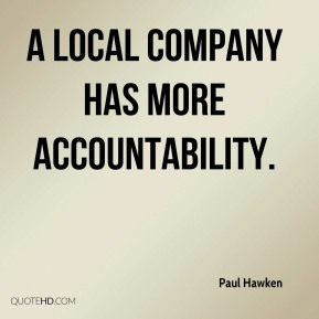 A local company has more accountability.