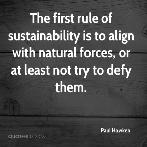 The first rule of sustainability is to align with natural forces, or at least not try to defy them.