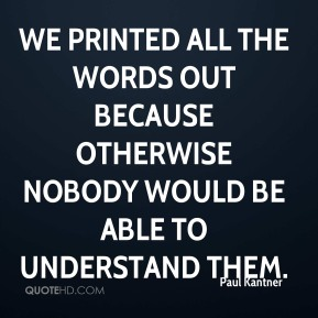 Paul Kantner - We printed all the words out because otherwise nobody would be able to understand them.