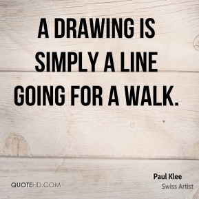 A drawing is simply a line going for a walk.