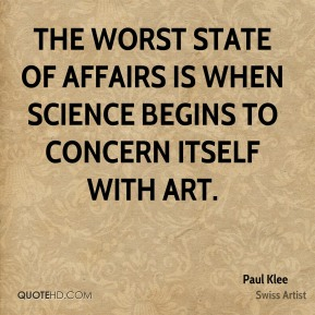 The worst state of affairs is when science begins to concern itself with art.