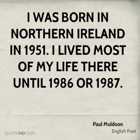 I was born in Northern Ireland in 1951. I lived most of my life there until 1986 or 1987.