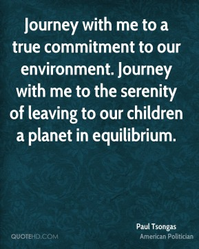 Journey with me to a true commitment to our environment. Journey with me to the serenity of leaving to our children a planet in equilibrium.