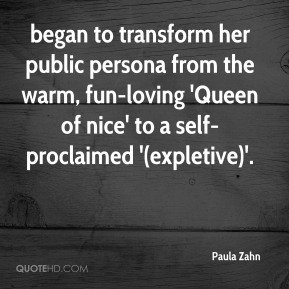 Paula Zahn  - began to transform her public persona from the warm, fun-loving 'Queen of nice' to a self-proclaimed '(expletive)'.