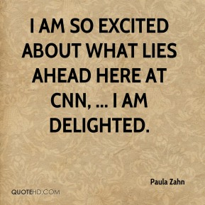 I am so excited about what lies ahead here at CNN, ... I am delighted.