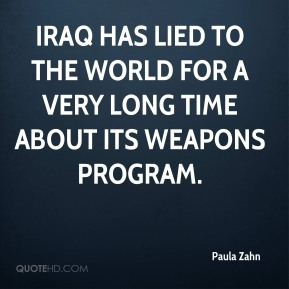 Paula Zahn  - Iraq has lied to the world for a very long time about its weapons program.