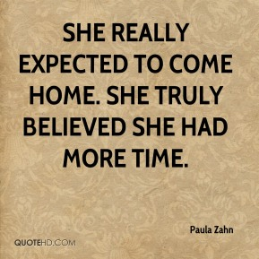 She really expected to come home. She truly believed she had more time.