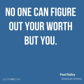 No one can figure out your worth but you.