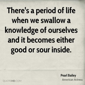 There's a period of life when we swallow a knowledge of ourselves and it becomes either good or sour inside.