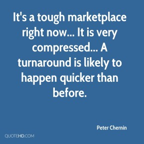 Peter Chernin - It's a tough marketplace right now... It is very compressed... A turnaround is likely to happen quicker than before.
