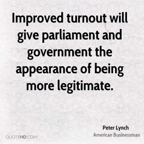 Peter Lynch - Improved turnout will give parliament and government the appearance of being more legitimate.