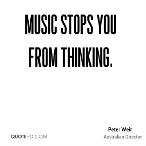 Music stops you from thinking.