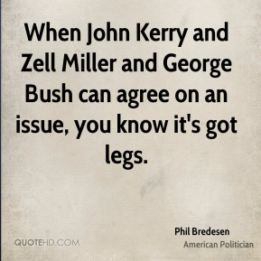 When John Kerry and Zell Miller and George Bush can agree on an issue, you know it's got legs.
